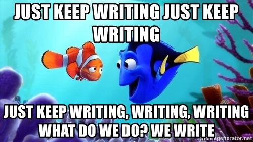 just-keep-writing-just-keep-writing-just-keep-writing-writing-writing-what-do-we-do-we-write